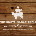 The Sustainable Table: New to the Vancouver Aquarium