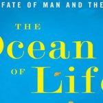 The Changing Sea We Cannot See: Thoughts on The Ocean of Life by Callum Roberts